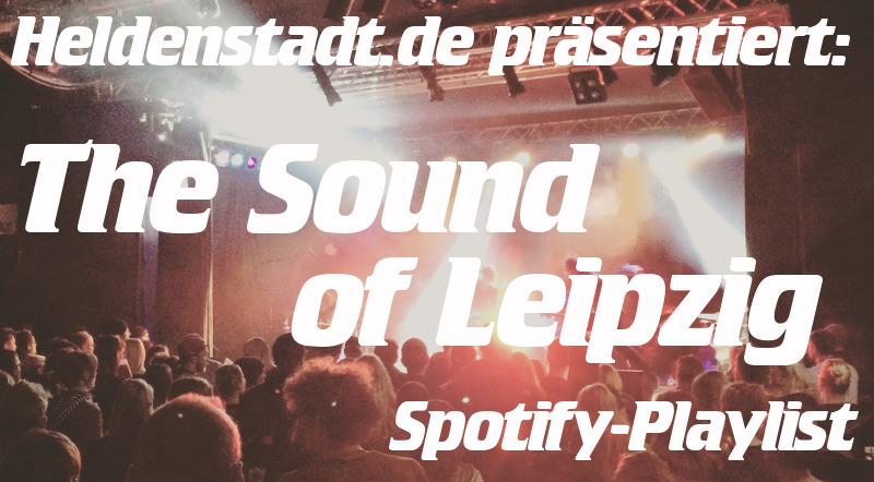 The Sound Of Leipzig - Die Spotify-Playlist von Heldenstadt.de. Jeden Monat neu.